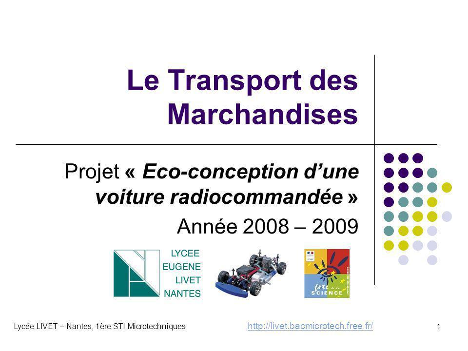 1 Le Transport des Marchandises Projet « Eco-conception d'une voiture radiocommandée » Année 2008 – 2009 Lycée LIVET – Nantes, 1ère STI Microtechnique