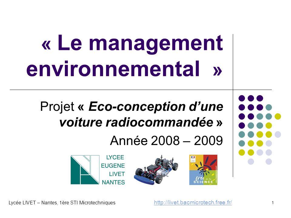 1 « Le management environnemental » Projet « Eco-conception d'une voiture radiocommandée » Année 2008 – 2009 Lycée LIVET – Nantes, 1ère STI Microtechn