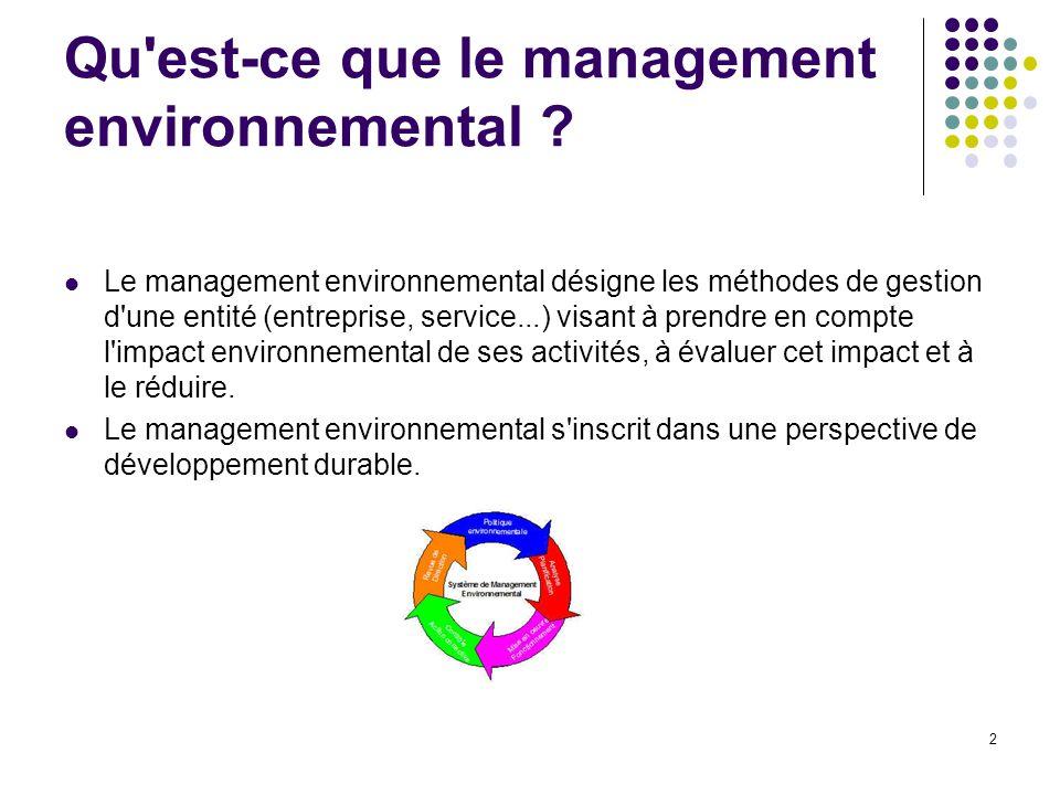 2 Qu'est-ce que le management environnemental ? Le management environnemental désigne les méthodes de gestion d'une entité (entreprise, service...) vi