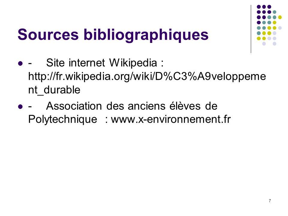7 Sources bibliographiques -Site internet Wikipedia : http://fr.wikipedia.org/wiki/D%C3%A9veloppeme nt_durable -Association des anciens élèves de Polytechnique : www.x-environnement.fr