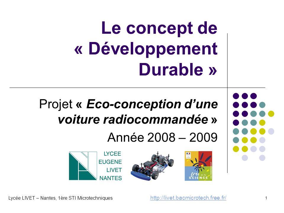 1 Le concept de « Développement Durable » Projet « Eco-conception d'une voiture radiocommandée » Année 2008 – 2009 Lycée LIVET – Nantes, 1ère STI Micr