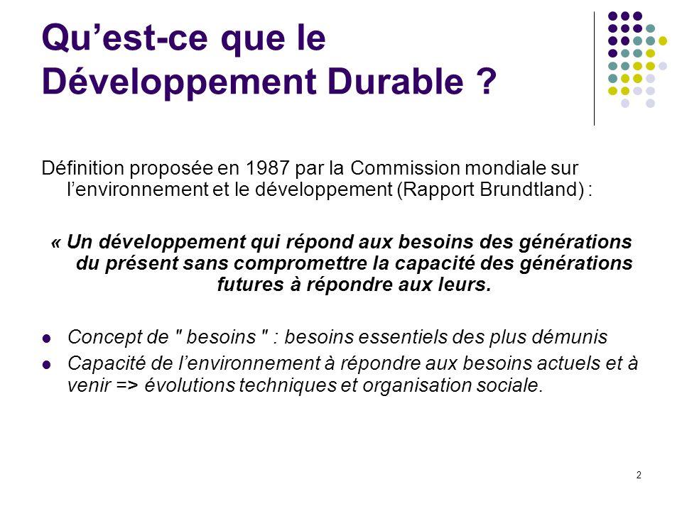 2 Qu'est-ce que le Développement Durable ? Définition proposée en 1987 par la Commission mondiale sur l'environnement et le développement (Rapport Bru