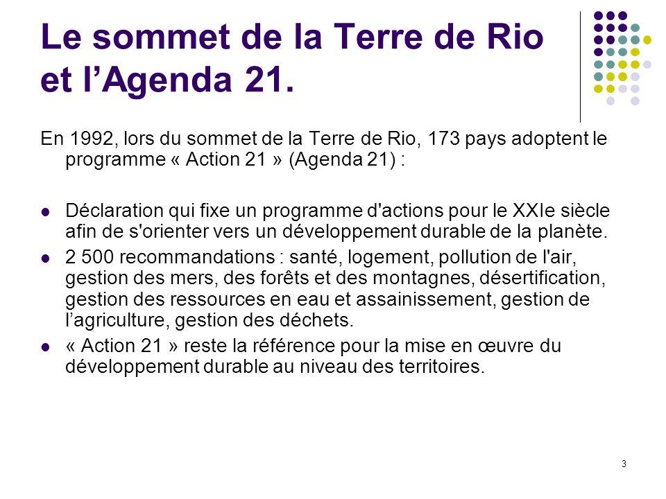 3 Le sommet de la Terre de Rio et l'Agenda 21. En 1992, lors du sommet de la Terre de Rio, 173 pays adoptent le programme « Action 21 » (Agenda 21) :