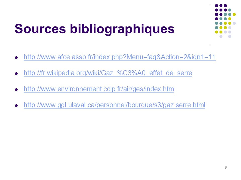 8 Sources bibliographiques http://www.afce.asso.fr/index.php?Menu=faq&Action=2&idn1=11 http://fr.wikipedia.org/wiki/Gaz_%C3%A0_effet_de_serre http://w