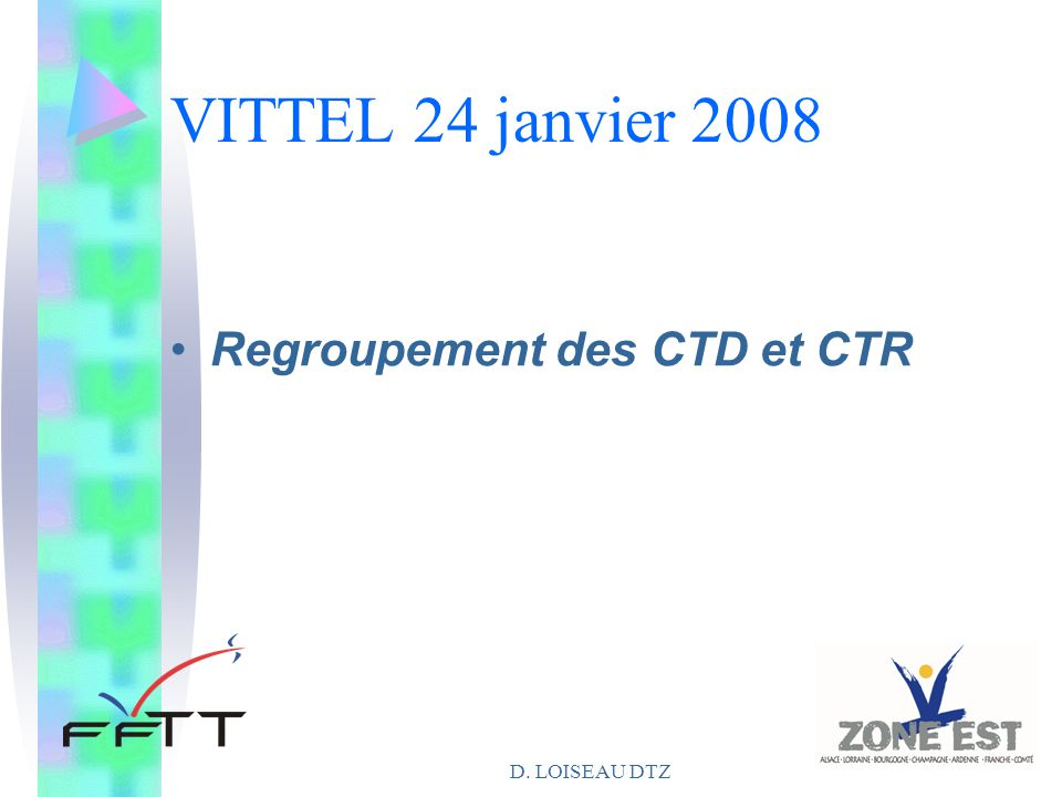 D. LOISEAU DTZ VITTEL 24 janvier 2008 Regroupement des CTD et CTR