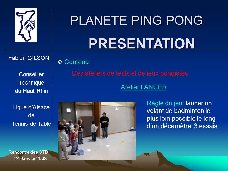 PLANETE PING PONG Fabien GILSON Conseiller Technique du Haut Rhin Ligue d'Alsace de Tennis de Table Rencontre des CTD 24 Janvier 2008 PRESENTATION  C