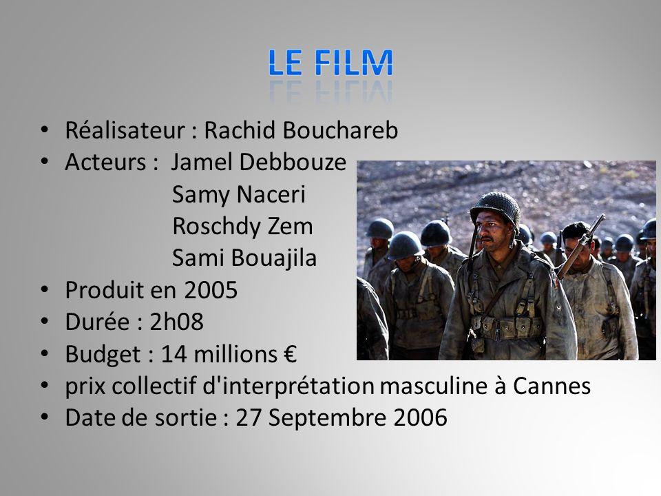 Réalisateur : Rachid Bouchareb Acteurs : Jamel Debbouze Samy Naceri Roschdy Zem Sami Bouajila Produit en 2005 Durée : 2h08 Budget : 14 millions € prix collectif d interprétation masculine à Cannes Date de sortie : 27 Septembre 2006