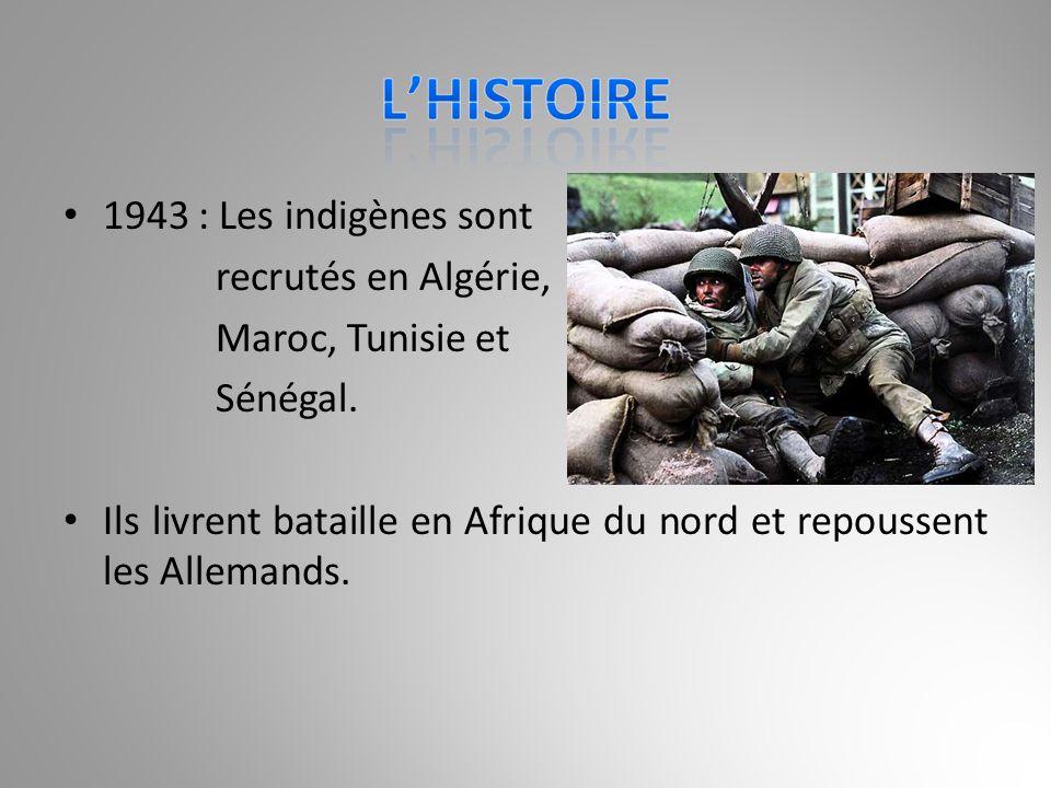 1943 : Les indigènes sont recrutés en Algérie, Maroc, Tunisie et Sénégal. Ils livrent bataille en Afrique du nord et repoussent les Allemands.