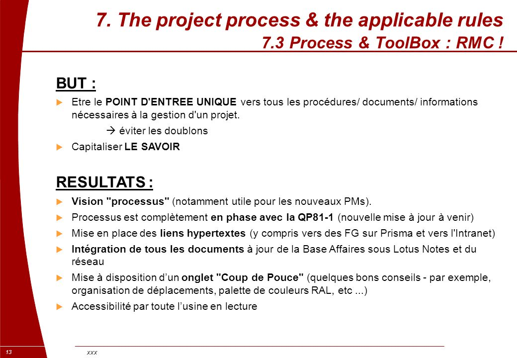 xxx 13 7. The project process & the applicable rules 7.3 Process & ToolBox : RMC ! BUT :  Etre le POINT D'ENTREE UNIQUE vers tous les procédures/ doc