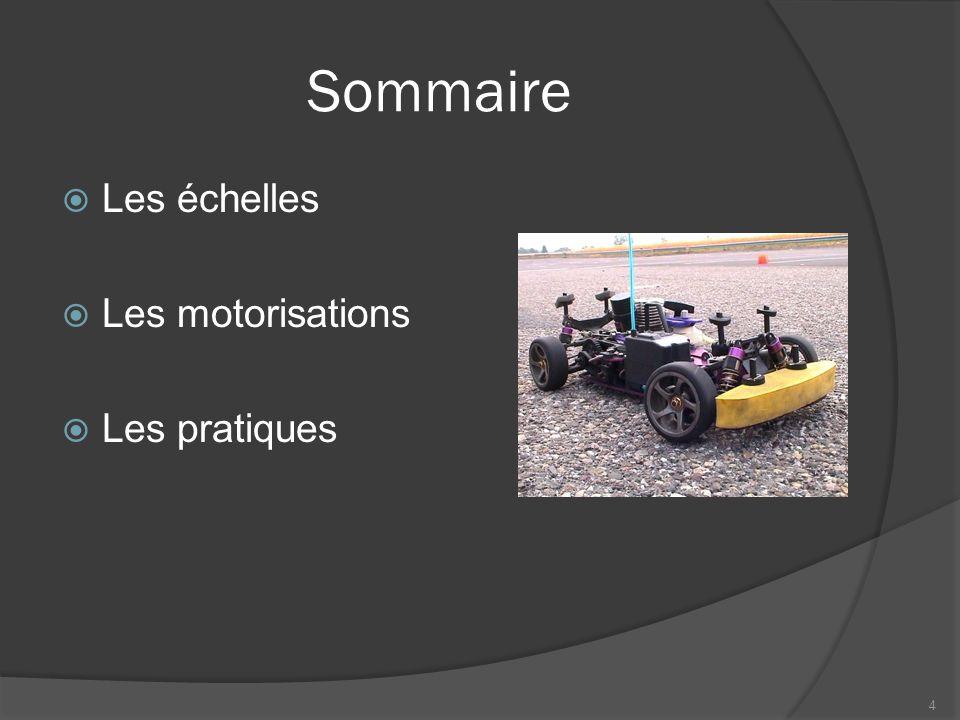 Sommaire  Les échelles  Les motorisations  Les pratiques 4