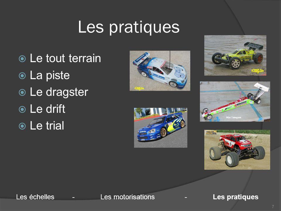 Les pratiques  Le tout terrain  La piste  Le dragster  Le drift  Le trial 7 Les échelles-Les motorisations-Les pratiques