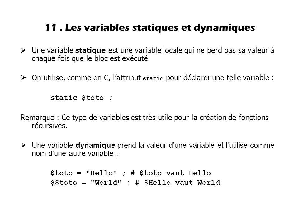  Une variable statique est une variable locale qui ne perd pas sa valeur à chaque fois que le bloc est exécuté.