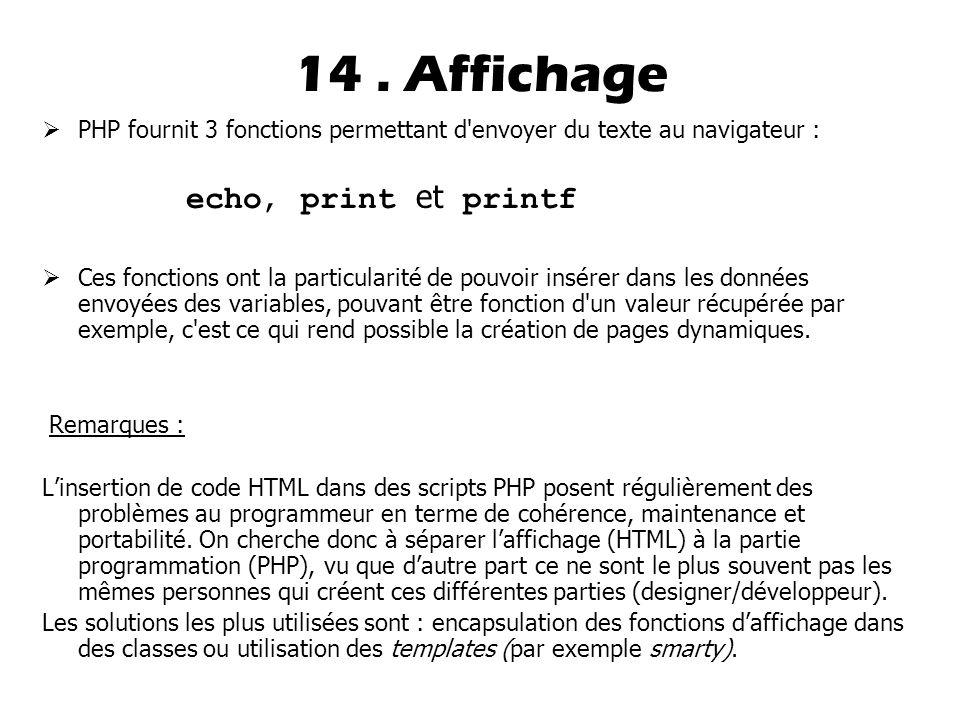  PHP fournit 3 fonctions permettant d envoyer du texte au navigateur : echo, print et printf  Ces fonctions ont la particularité de pouvoir insérer dans les données envoyées des variables, pouvant être fonction d un valeur récupérée par exemple, c est ce qui rend possible la création de pages dynamiques.