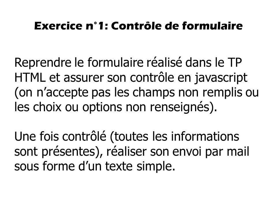 Exercice n°1: Contrôle de formulaire Reprendre le formulaire réalisé dans le TP HTML et assurer son contrôle en javascript (on n'accepte pas les champ