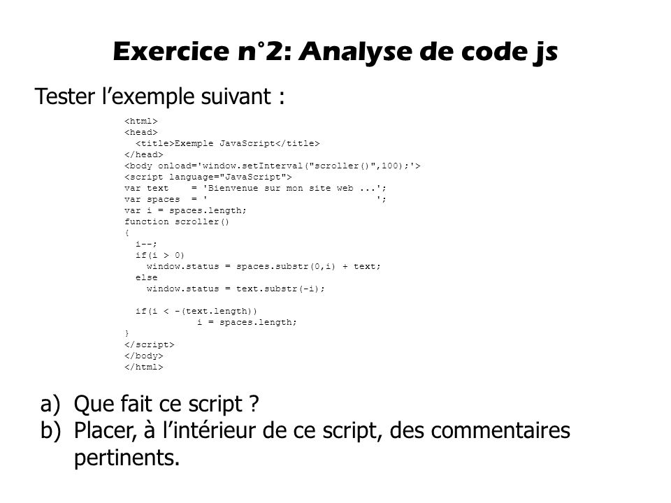 Tester l'exemple suivant : Exercice n°2: Analyse de code js Exemple JavaScript var text = 'Bienvenue sur mon site web...'; var spaces = ' '; var i = s