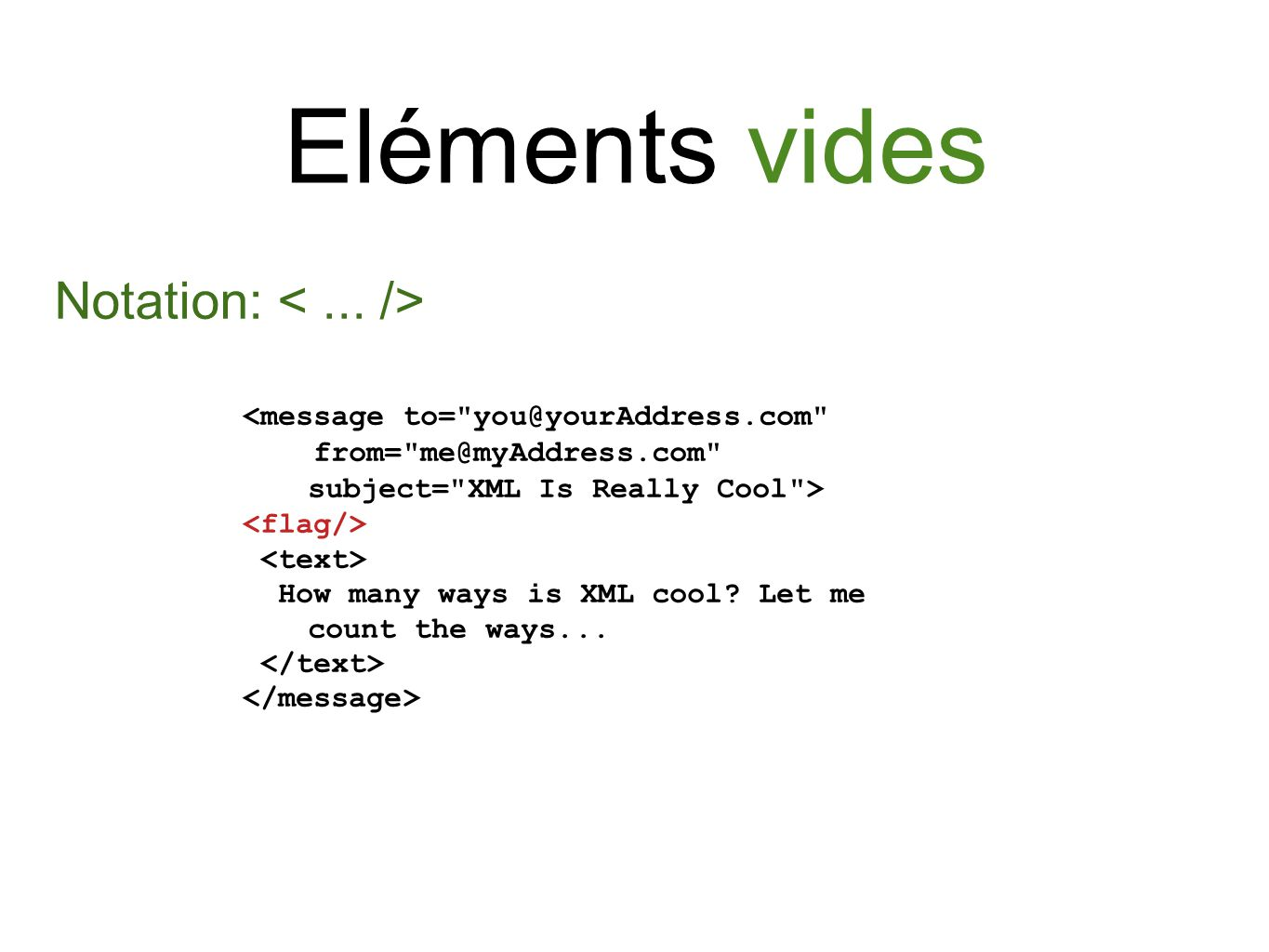 Commentaires <message to= you@yourAddress.com from= me@myAddress.com subject= XML Is Really Cool > How many ways is XML cool.