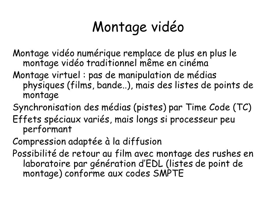 Montage vidéo Montage vidéo numérique remplace de plus en plus le montage vidéo traditionnel même en cinéma Montage virtuel : pas de manipulation de m