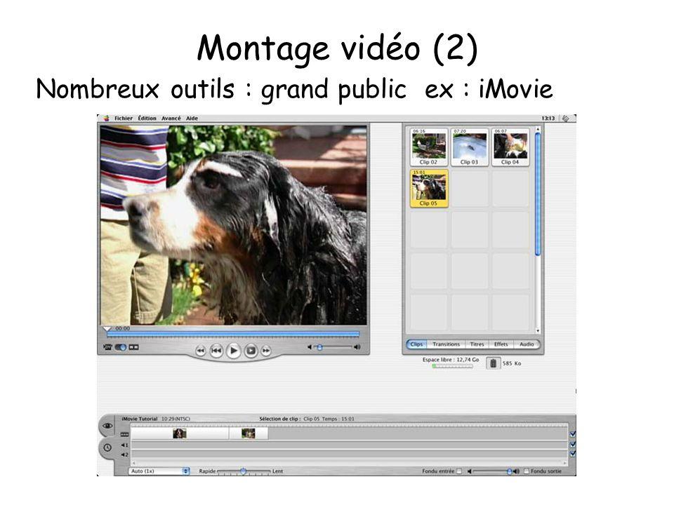 Montage vidéo (2) Nombreux outils : grand public ex : iMovie