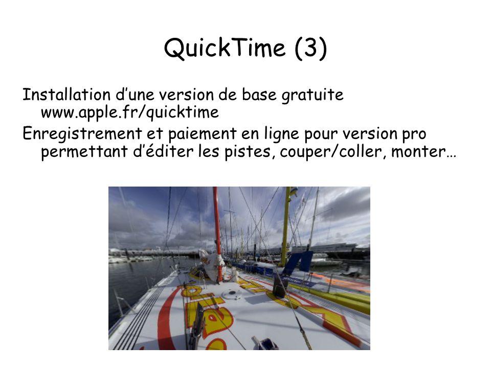 QuickTime (3) Installation d'une version de base gratuite www.apple.fr/quicktime Enregistrement et paiement en ligne pour version pro permettant d'éditer les pistes, couper/coller, monter…