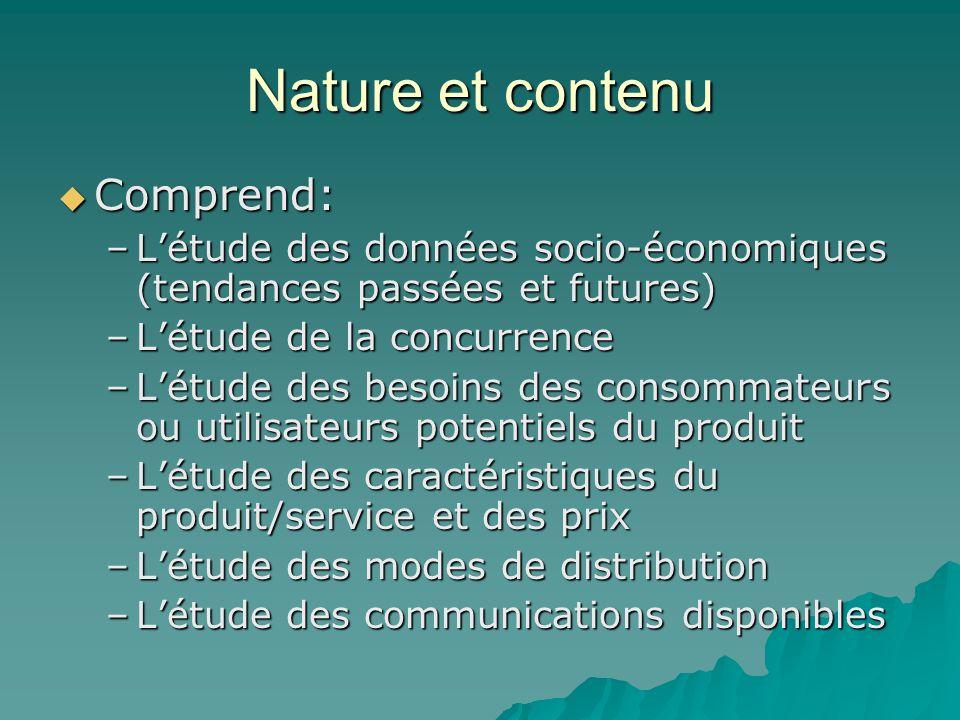 Nature et contenu  Comprend: –L'étude des données socio-économiques (tendances passées et futures) –L'étude de la concurrence –L'étude des besoins de