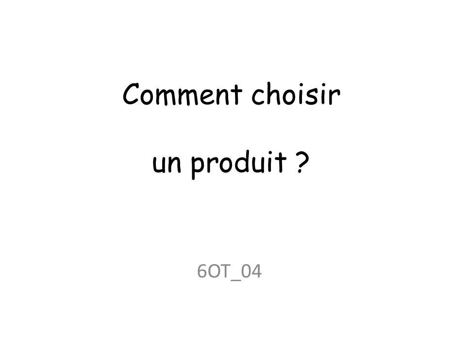 Comment choisir un produit ? 6OT_04
