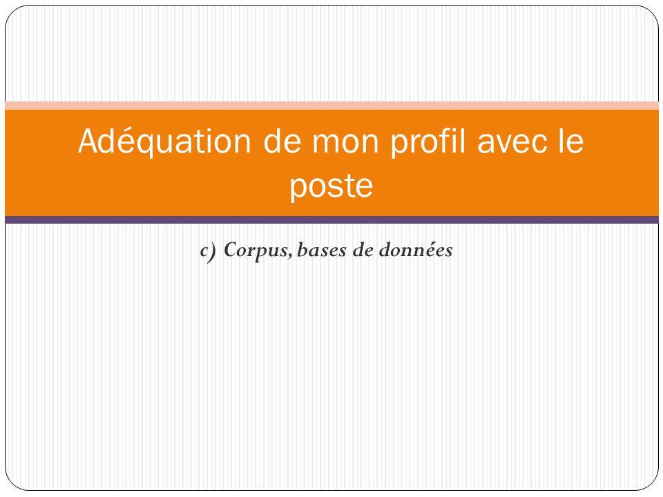 c) Corpus, bases de données Adéquation de mon profil avec le poste