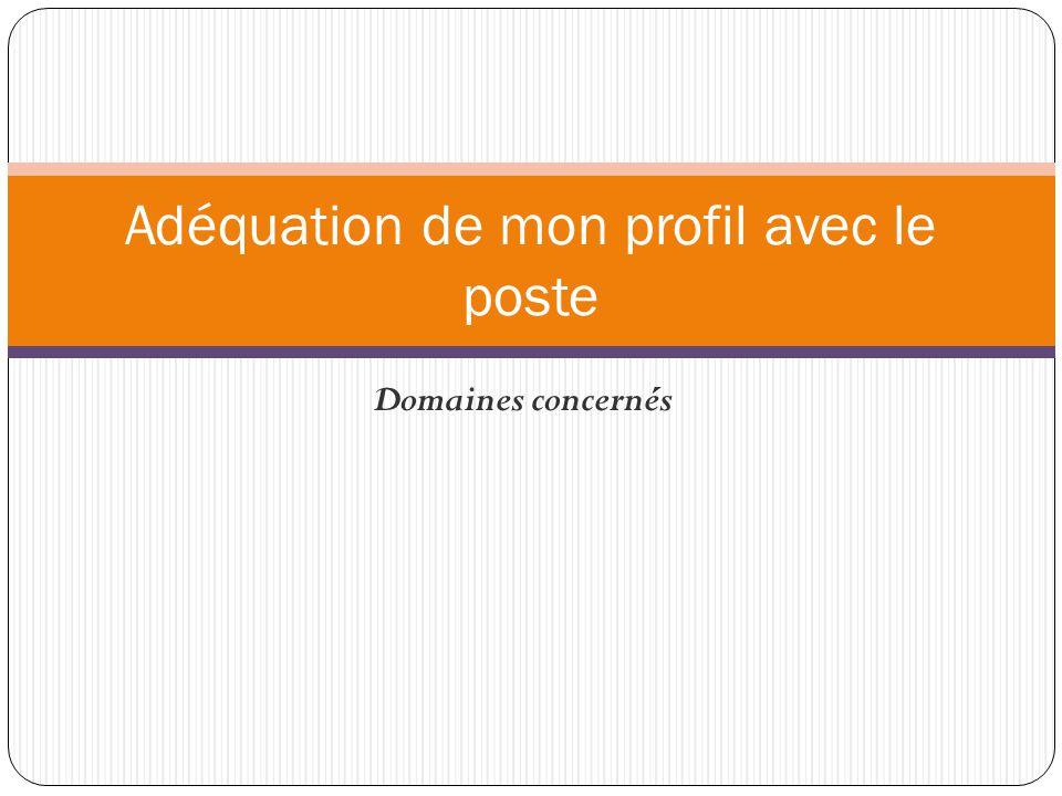 Domaines concernés Adéquation de mon profil avec le poste