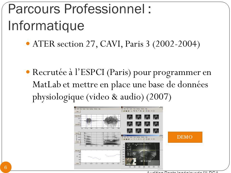 Parcours Professionnel : développement d'instrumentations Recrutée à l'ICP (Grenoble) pour développer un microphone miniature (2005-2006) Recrutée à l'ESPCI pour élaborer une station d'acquisition Ultrason (2007) Audition Poste Ingénieur de l ILPGA 7 DEMO