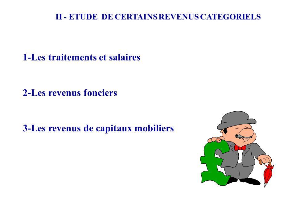 II - ETUDE DE CERTAINS REVENUS CATEGORIELS 1-Les traitements et salaires 2-Les revenus fonciers 3-Les revenus de capitaux mobiliers
