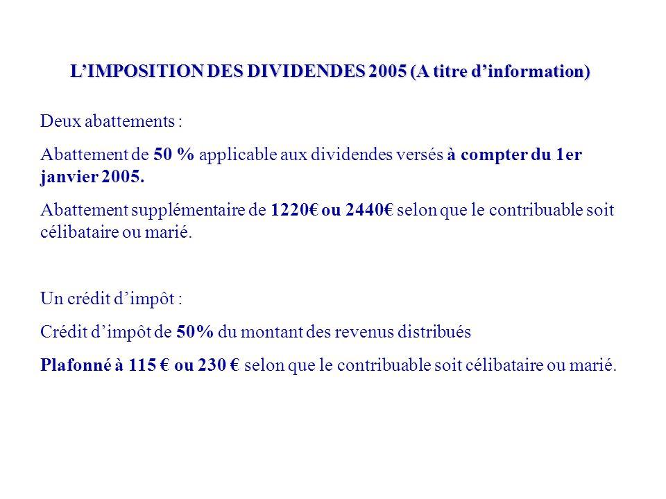 L'IMPOSITION DES DIVIDENDES 2005 (A titre d'information) Deux abattements : Abattement de 50 % applicable aux dividendes versés à compter du 1er janvi