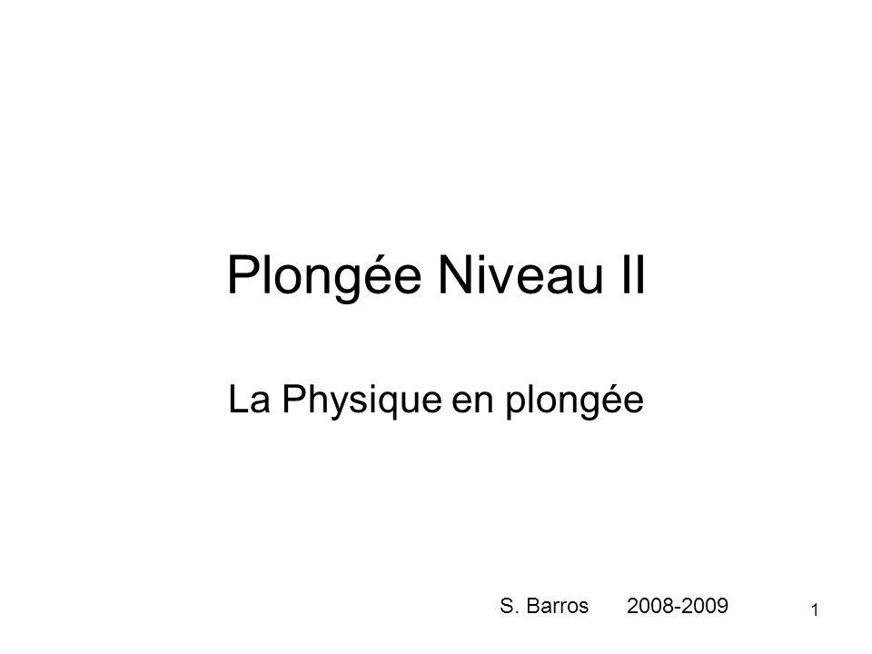 1 Plongée Niveau II La Physique en plongée S. Barros 2008-2009