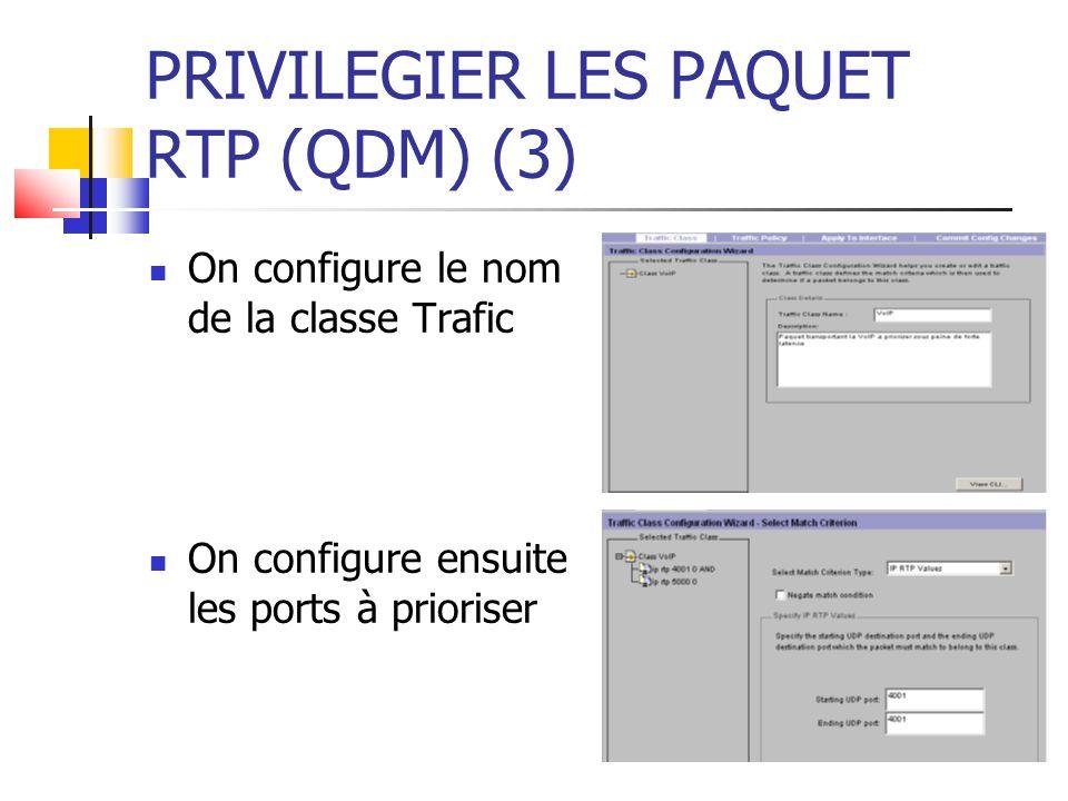PRIVILEGIER LES PAQUET RTP (QDM) (3) On configure le nom de la classe Trafic On configure ensuite les ports à prioriser