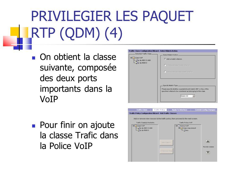 PRIVILEGIER LES PAQUET RTP (QDM) (4) On obtient la classe suivante, composée des deux ports importants dans la VoIP Pour finir on ajoute la classe Trafic dans la Police VoIP