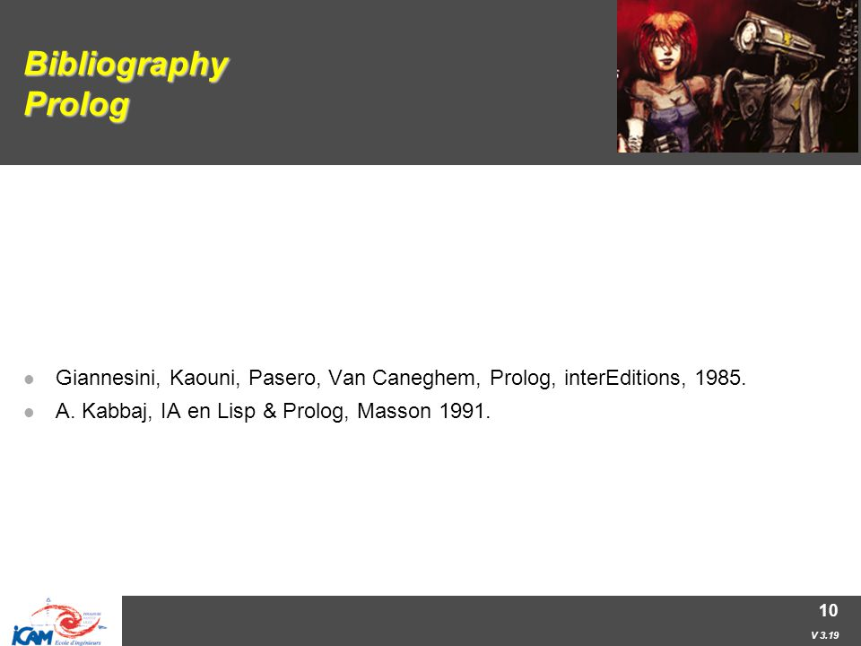 V 3.19 10 Bibliography Prolog Giannesini, Kaouni, Pasero, Van Caneghem, Prolog, interEditions, 1985.