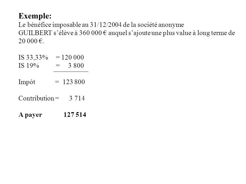 Exemple: Le bénéfice imposable au 31/12/2004 de la société anonyme GUILBERT s'élève à 360 000 € auquel s'ajoute une plus value à long terme de 20 000 €.
