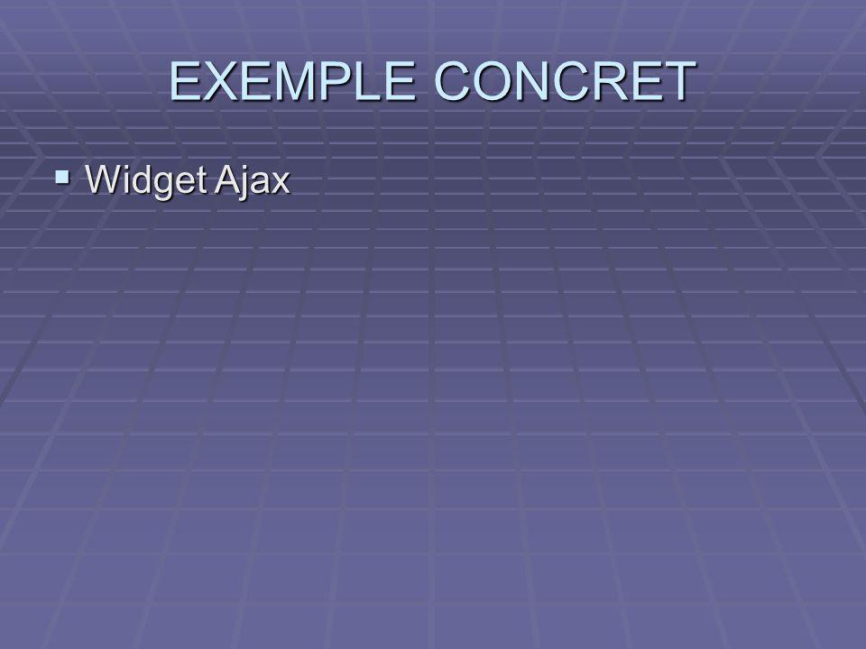 EXEMPLE CONCRET  Widget Ajax