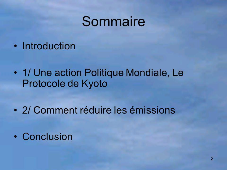 2 Sommaire Introduction 1/ Une action Politique Mondiale, Le Protocole de Kyoto 2/ Comment réduire les émissions Conclusion