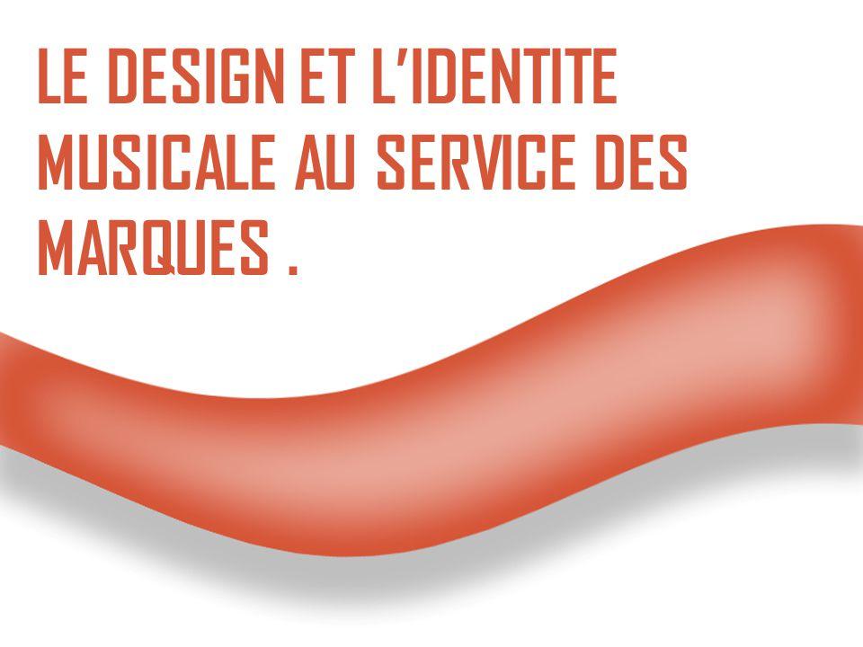 Page 1 LE DESIGN ET L'IDENTITE MUSICALE AU SERVICE DES MARQUES.