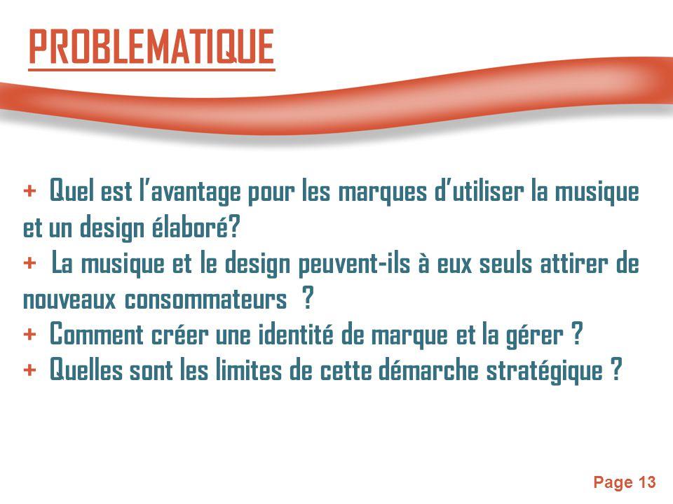 Page 13 PROBLEMATIQUE + Quel est l'avantage pour les marques d'utiliser la musique et un design élaboré? + La musique et le design peuvent-ils à eux s