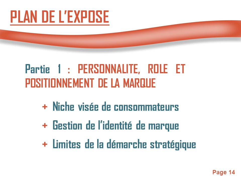 Page 14 PLAN DE L'EXPOSE Partie 1 : PERSONNALITE, ROLE ET POSITIONNEMENT DE LA MARQUE + Limites de la démarche stratégique + Niche visée de consommateurs + Gestion de l'identité de marque