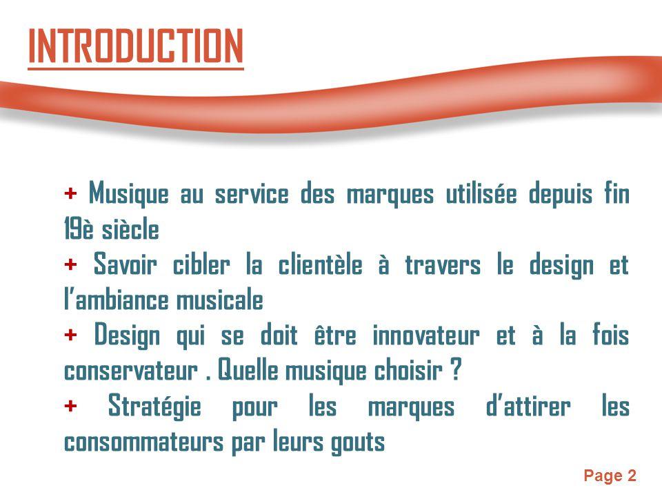 Page 2 INTRODUCTION + Musique au service des marques utilisée depuis fin 19è siècle + Savoir cibler la clientèle à travers le design et l'ambiance mus