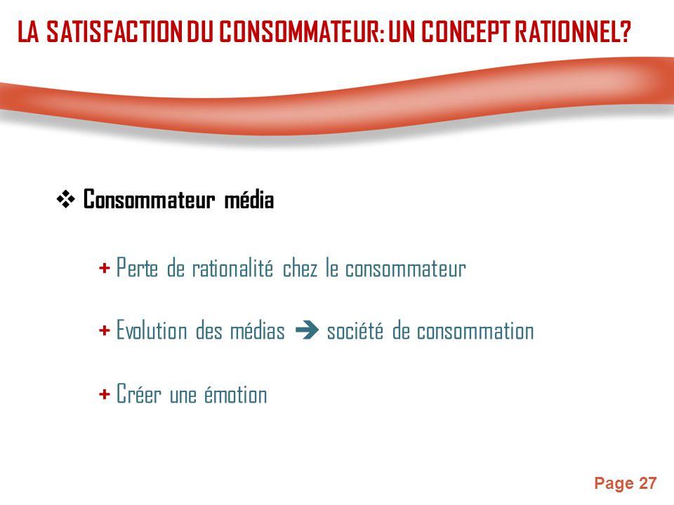 Page 27  Consommateur média + Perte de rationalité chez le consommateur + Evolution des médias  société de consommation LA SATISFACTION DU CONSOMMAT
