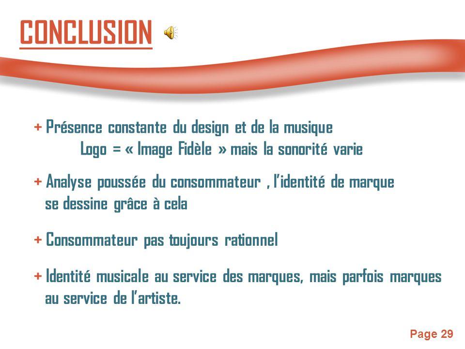 Page 29 CONCLUSION + Présence constante du design et de la musique Logo = « Image Fidèle » mais la sonorité varie + Analyse poussée du consommateur, l