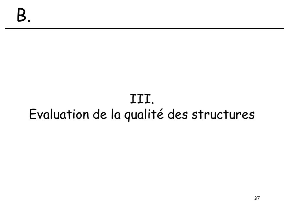 37 III. Evaluation de la qualité des structures B.