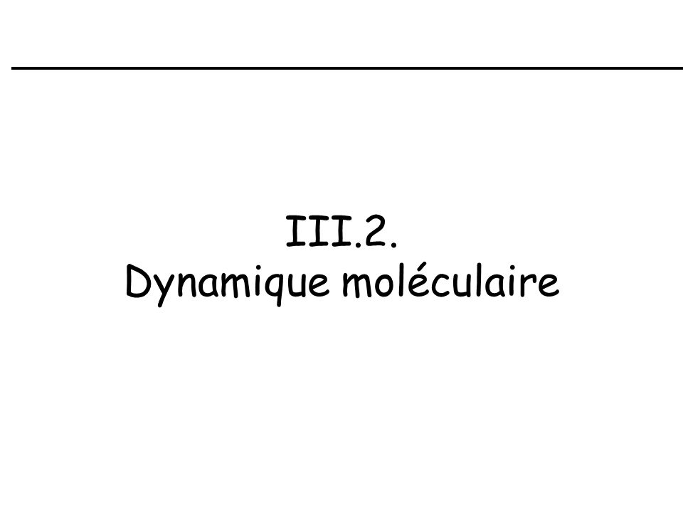 III.2. Dynamique moléculaire