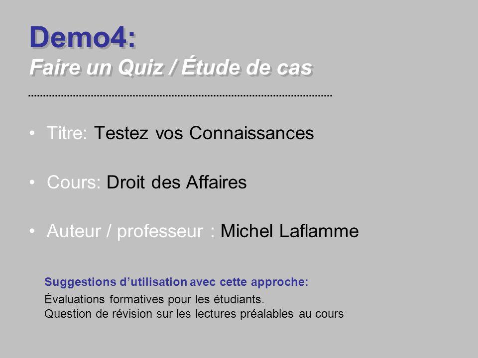 Demo4: Faire un Quiz / Étude de cas Titre: Testez vos Connaissances Cours: Droit des Affaires Auteur / professeur : Michel Laflamme Suggestions d'utilisation avec cette approche: Évaluations formatives pour les étudiants.