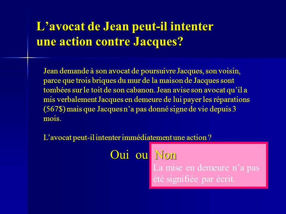La mise en demeure n'a pas été signifiée par écrit. L'avocat de Jean peut-il intenter une action contre Jacques? Oui ou Non Jean demande à son avocat