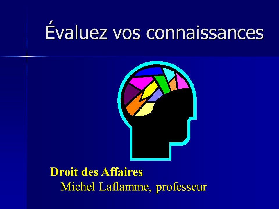 Évaluez vos connaissances Droit des Affaires Michel Laflamme, professeur