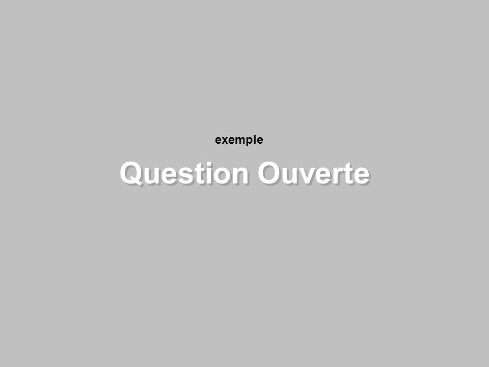 Question Ouverte exemple