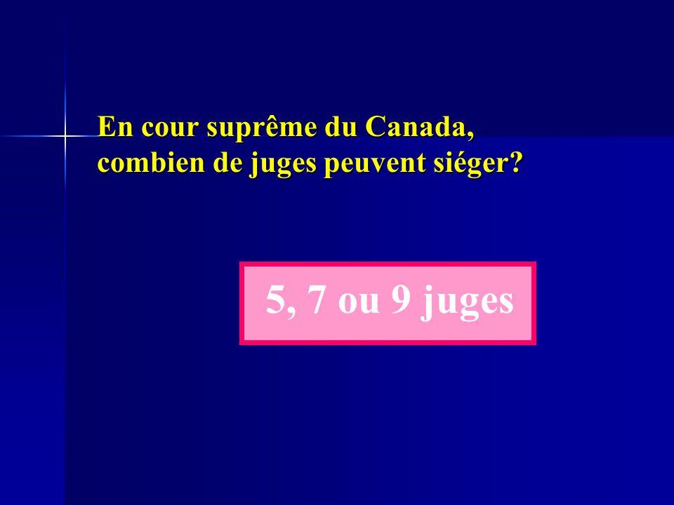 En cour suprême du Canada, combien de juges peuvent siéger? 5, 7 ou 9 juges